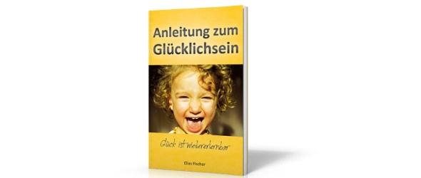 Anleitung zum Gluecklichsein Das Buch