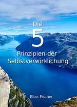Die 5 Prinzipien der Selbstverwirklichung - Elias Fischer - Cover